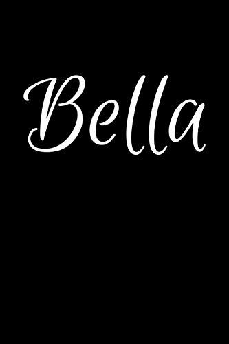 Bella: Notebook Journal for Women or Girl with the name Bella - Beautiful Elegant Bold & Personalized Gift - Perfect for Leaving Coworker Boss Teacher ... or Graduation - 6x9 Diary or A5 Notepad.