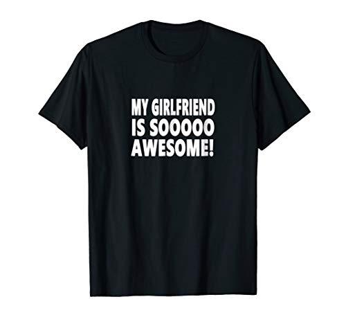 My Girlfriend Is Sooooo Awesome! T-Shirt