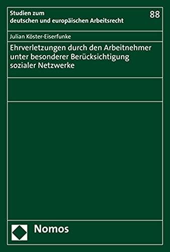 Ehrverletzungen durch den Arbeitnehmer unter besonderer Berücksichtigung sozialer Netzwerke (Studien zum deutschen und europäischen Arbeitsrecht)