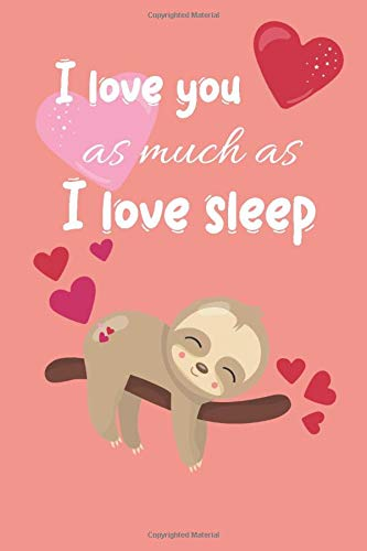 I Love Sleep: Sleep Journal Lined Notebook For Sloth Lover Gift, Cute Sleeping Sloth Illustration Cover