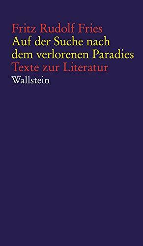 Auf der Suche nach dem verlorenen Paradies: Texte zur Literatur