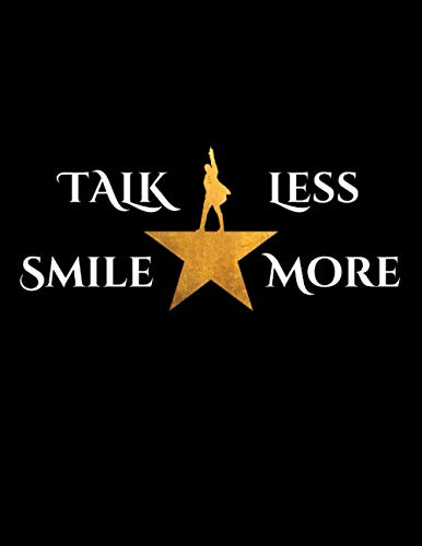 """Talk Less Smile More - Hamilton Composition Notebook - College Ruled Journal - 120 Pages (8.5"""" x 11 inch) Broadway Musical"""