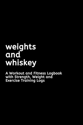 Weights and Whiskey: A Workout Logbook | Fitness Journal | Strength Weight Exercise Training Logs | Daily Fitness Notebook
