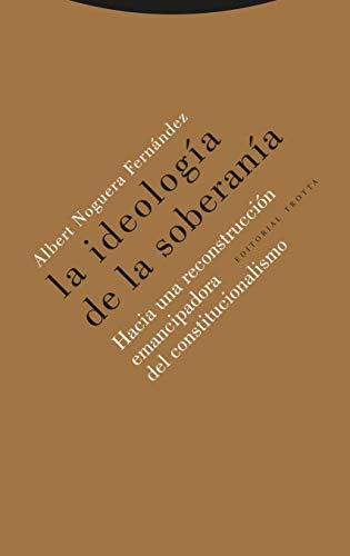 La ideología de la soberanía: Hacia una reconstrucción emancipadora del constitucionalismo (Estructuras y Procesos. Derecho)