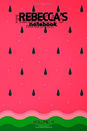 Rebeccas Notebook Volume 4: Lined Personalized and Customized Name Notebook Journal for Men & Women & Boys & Girls