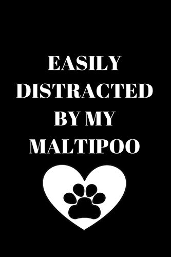 EASILY DISTRACTED BY MY MALTIPOO: This is the perfect journal or gift for a friend or family member who loves their pet maltipoo. Buy yours today!