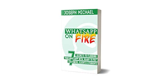 WhatsApp On Fire: 7+ Secrets To Flooding Your WhatsApp With