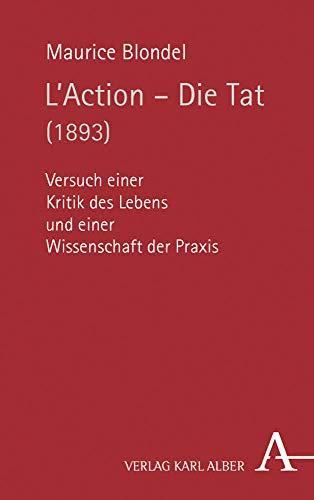 L'Action - Die Tat (1893): Versuch einer Kritik des Lebens und einer Wissenschaft der Praxis