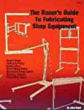 RACER'S GUIDE TO FABRICATING SHOP EQUIPMENT - INCLUDES How to Build a Rotating Chassis Fabrication Stand, Engine Hoist, Sheet Metal Brake, Motorized Frame Cutter. - All For $500