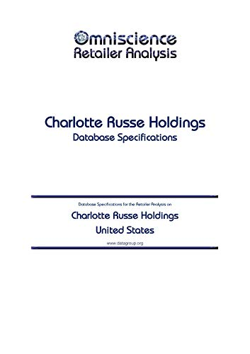Charlotte Russe Holdings - United States: Retailer Analysis Database Specifications (Omniscience Retailer Analysis - United States Book 20867)