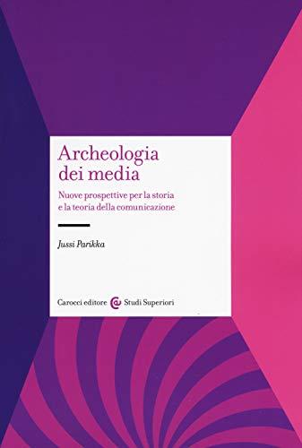 Archeologia dei media. Nuove prospettive per la storia e la teoria della comunicazione