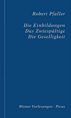 Die Einbildungen. Das Zwiespältige. Die Geselligkeit (Wiener Vorlesungen 199)