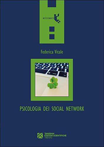Psicologia dei social network. Chi (non) vogliamo essere online (Orizzonti Vol. 60) (Italian Edition)