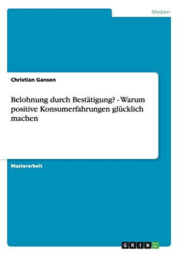 Belohnung durch Bestätigung? - Warum positive Konsumerfahrungen glücklich machen (German Edition)