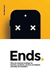 Ends.: Why we overlook endings for humans, products, services and digital. And why we shouldn't.