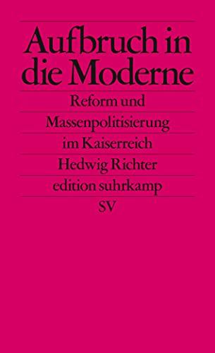 Aufbruch in die Moderne: Reform und Massenpolitisierung im Kaiserreich (edition suhrkamp)