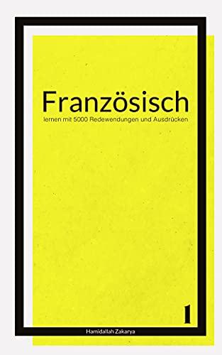 Französisch lernen mit 5000 Redewendungen und Ausdrücken: Buch 1 von Französisch lernen leicht gemacht (German Edition)