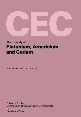 The Toxicity of Plutonium, Americium and Curium: A Report Prepared Under Contract for the Commission of the European Communities within its Research ...
