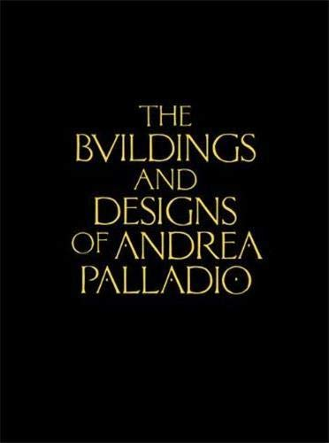 The Buildings and Designs of Andrea Palladio (Classic Reprints)