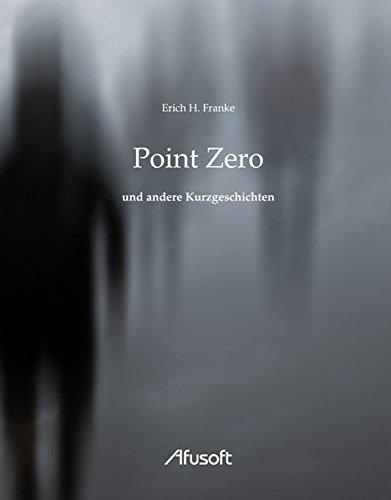 Point Zero: und andere Kurzgeschichten (Science-Fiction Kurzgeschichten)