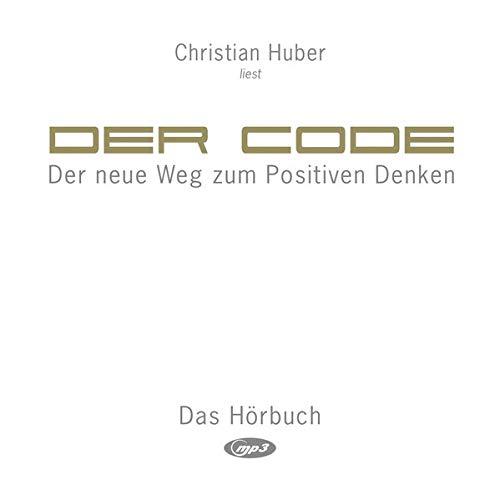 Der Code (Hörbuch): Der neue Weg zum Positiven Denken