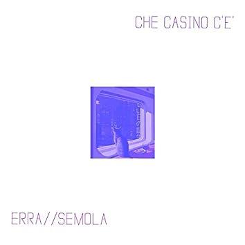 Che Casino c'è (feat. Semola)