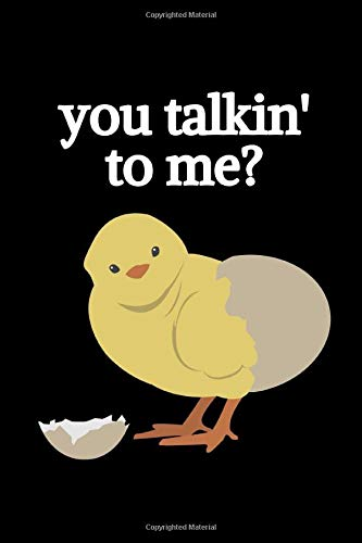 """You Talkin' To Me?: Funny Chicken Notebook/Journal (6"""" X 9"""")"""