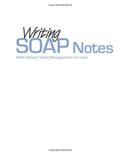Writing Soap Notes: With Patient/Client Management Formats