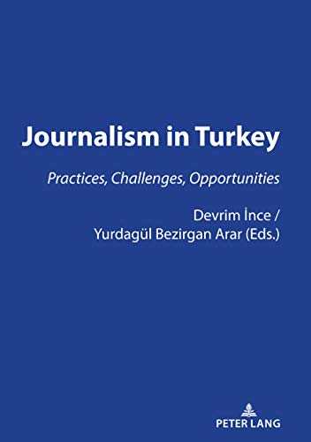 JOURNALISM IN TURKEY:: PRACTICES, CHALLENGES, OPPORTUNITIES (English Edition)