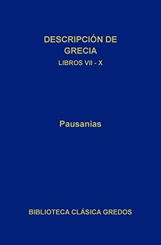 Descripción de Grecia. Libros VII-X (Biblioteca Clásica Gredos nº 198)