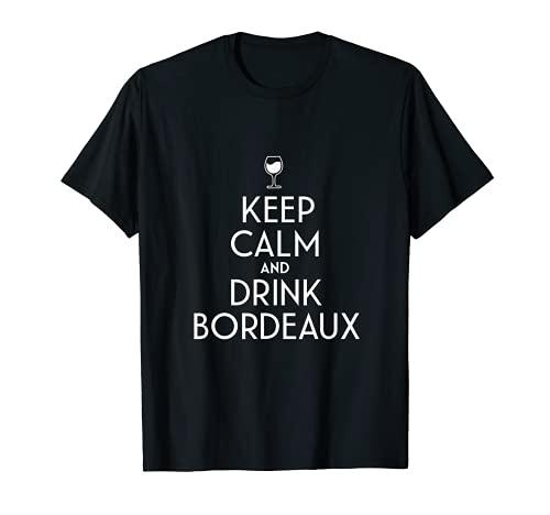Mantener la calma y beber Burdeos amante del vino francés Camiseta