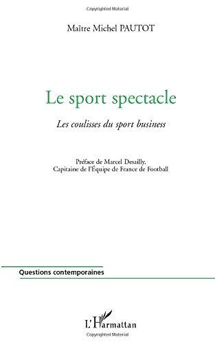 Le sport spectacle: Les coulisses du sport business