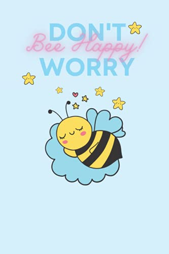 Don't worry. Bee Happy Notebook : A Journal 6 x 9 inchs, 100 Pages: perfect notebook to take notes, make plans, journal, to-do lists, write down those creative ideas