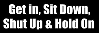 American Vinyl Get in Sit Down Shut Up Hold On Bumper Sticker (Fast Driver Driving Speed)