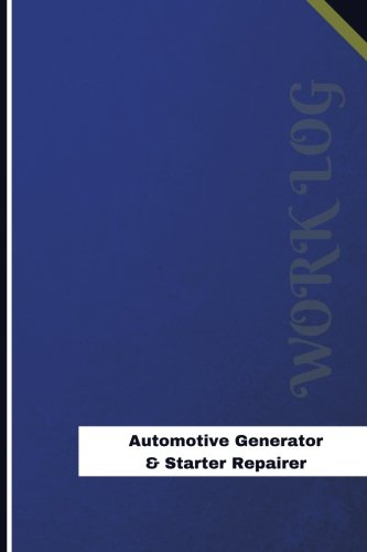 Automotive Generator & Starter Repairer Work Log: Work Journal, Work Diary, Log - 126 pages, 6 x 9 inches