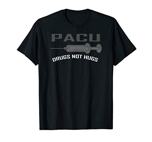 PACU Drugs Not Hugs Funny Nurse Gift T-Shirt