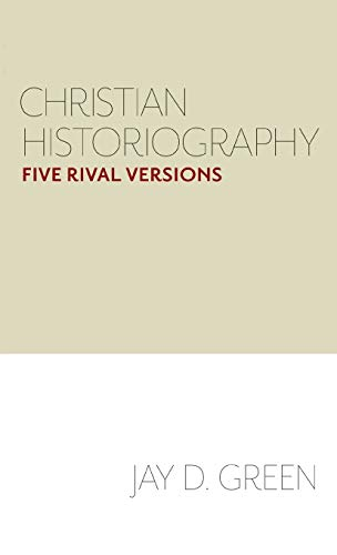 Compare Textbook Prices for Christian Historiography: Five Rival Versions Reprint Edition ISBN 9781481315036 by Green, Jay D.