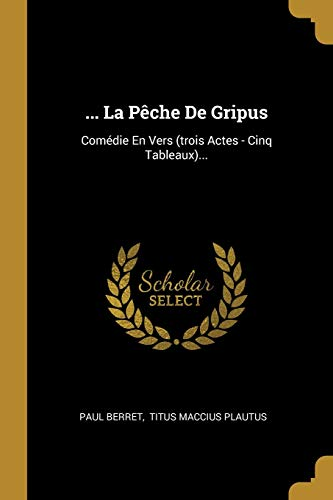 ... La Pêche De Gripus: Comédie En Vers (trois Actes - Cinq Tableaux)...