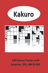 Easy Kakuro Puzzle Book: 100 easy puzzles with solutions 3X3, 4X4 & 6X6