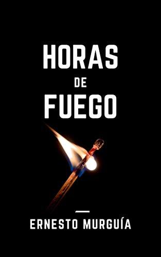 Horas de fuego de Ernesto Murguía