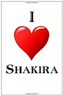 I Love Shakira: Notebook - 6x9 Lined Journal - 110 Pages - Soft Cover - Great For Birthday Gift (Perfect Personalised Gifts)