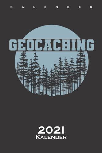 Geocaching im Wald Kalender 2021: Jahreskalender für Fans der Schnitzeljagd mit GPS Gerät