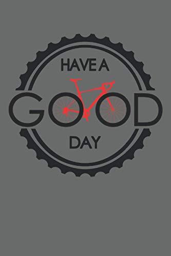 Have A Good Day Fahrrad Bike MTB Biker Cycologist Kette Ritzel: NOTIZBUCH - Lustiges Erde Welt Fahrrad Geschenk, Geschenkidee - A5 (6x9) - 120 Seiten ... Geschenk, Geburtstag, Lustig, Mountainbike