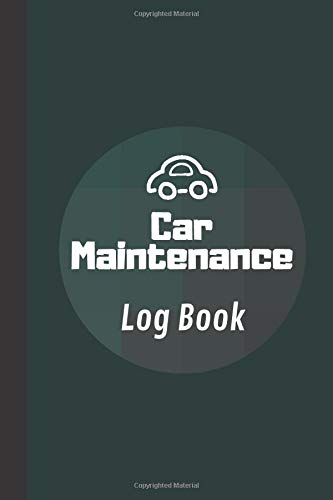 Car Maintenance Log Book: Repair and Maintenance Log for Cars , Mileage Log includes Vehicle Details, Oil, Air Filter, Tires, Radiator, Battery and More!
