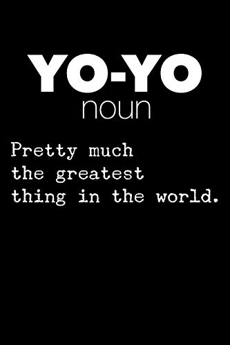 Yo-Yo Noun Pretty Much The Greatest Thing in the World: Funny Yo-Yo Journal...