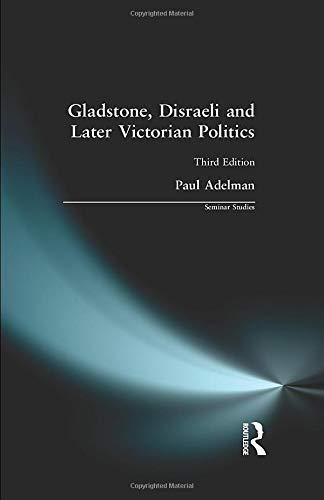 Gladstone, Disraeli and Later Victorian Politics