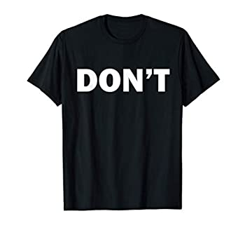 Don t Funny Joke Humor Sarcastic Humorous T-Shirt