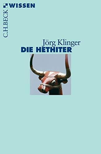 Die Hethiter: Geschichte - Gesellschaft - Kultur