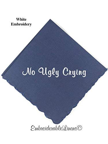 """""""No Ugly Crying®"""" Navy Blue Scalloped Edge Handkerchief Embroidered in Your Choice Of Color Thread 12in x 12in"""