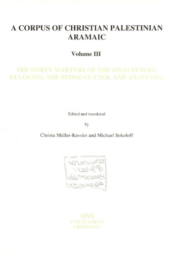 The Forty Martyrs of the Sinai Desert, Eulogios the Stone Cutter, and Anastasia: Volume III (Corpus of Christian Palestinian Aramaic)